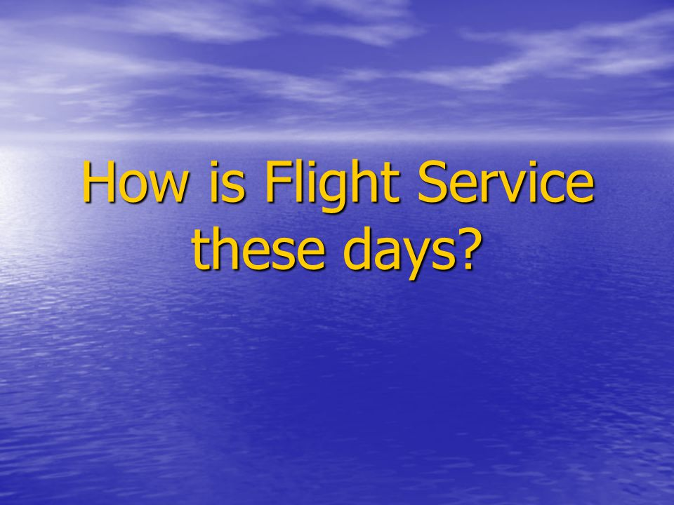 How is Flight Service these days