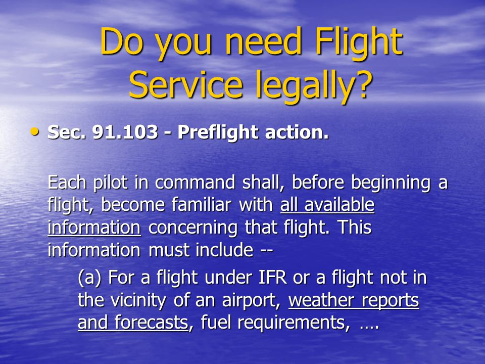 Sec. 91.103 - Preflight action. Sec. 91.103 - Preflight action. Each pilot in command shall, before beginning a flight, become familiar with all avail