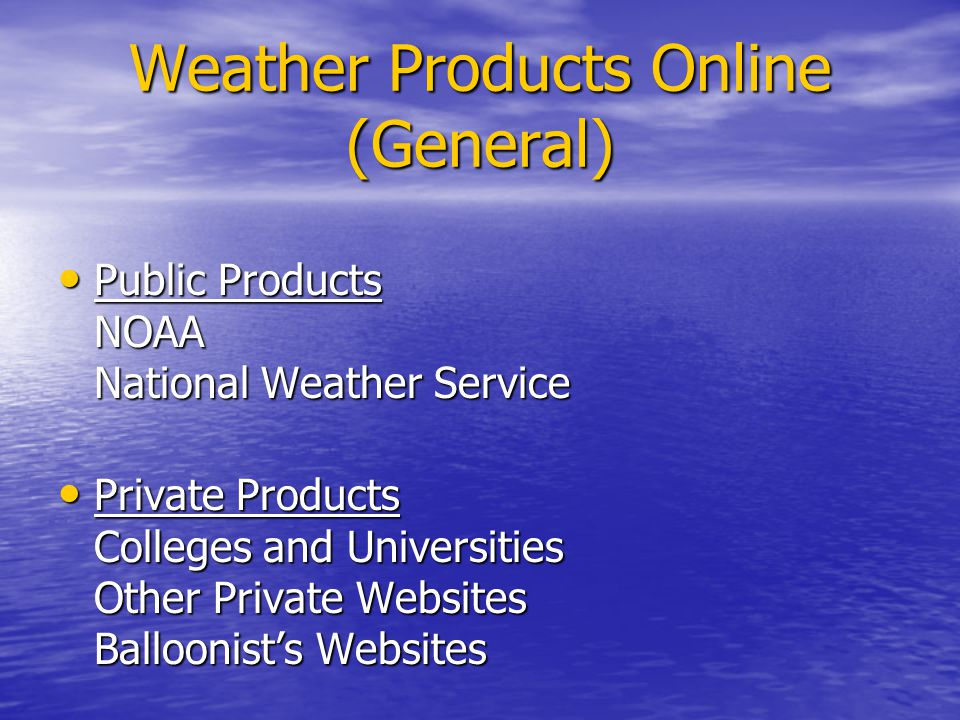Weather Products Online (General) Public Products NOAA National Weather Service Public Products NOAA National Weather Service Private Products Colleges and Universities Other Private Websites Balloonist's Websites Private Products Colleges and Universities Other Private Websites Balloonist's Websites