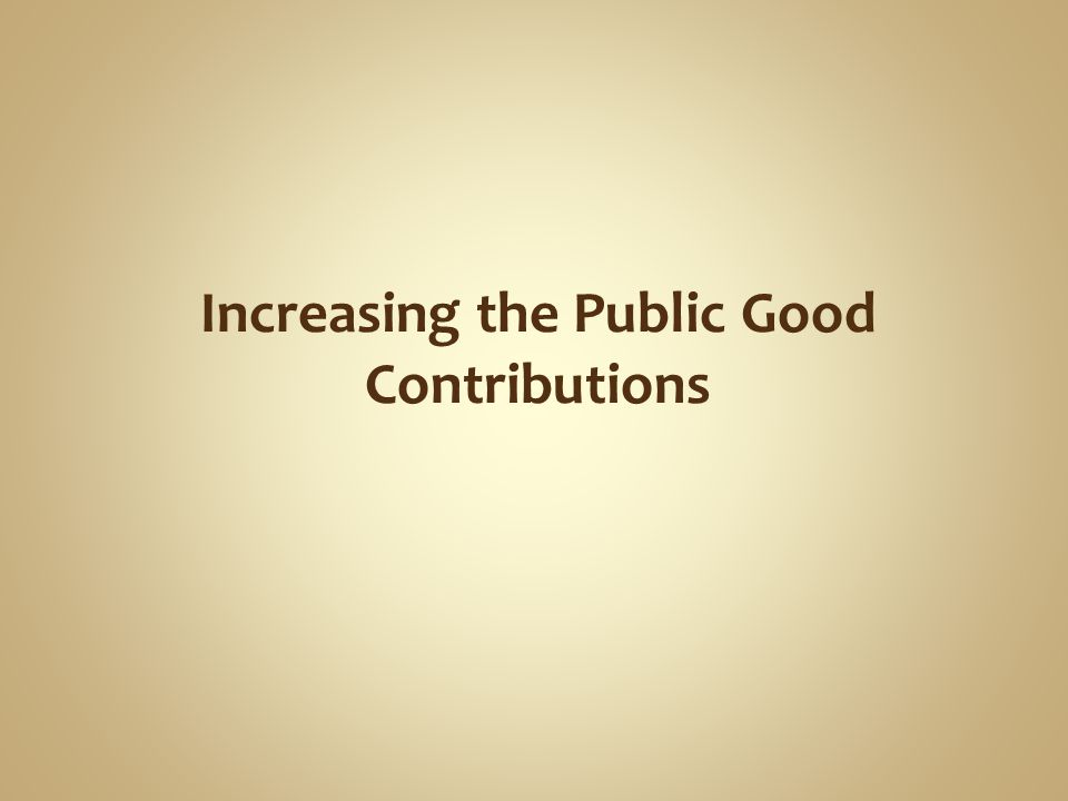 Increasing the Public Good Contributions