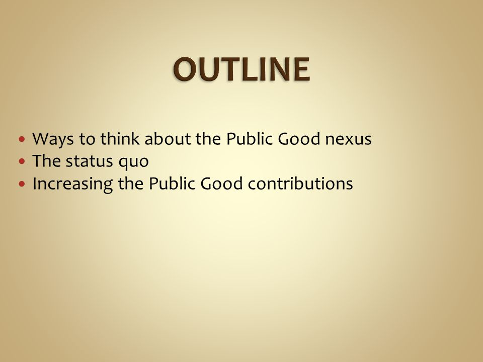 Ways to think about the Public Good nexus The status quo Increasing the Public Good contributions