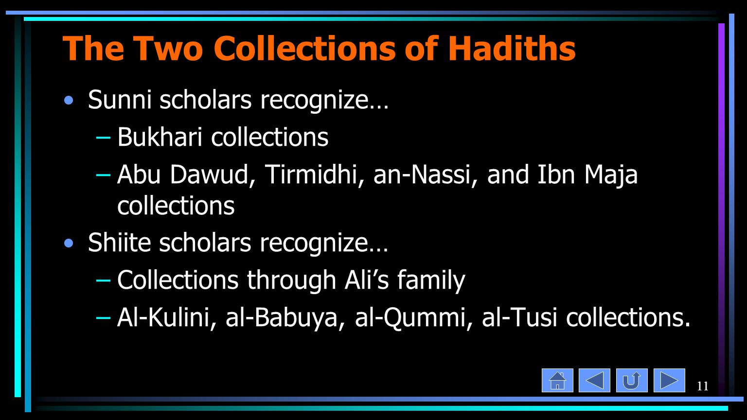 11 The Two Collections of Hadiths Sunni scholars recognize… –Bukhari collections –Abu Dawud, Tirmidhi, an-Nassi, and Ibn Maja collections Shiite scholars recognize… –Collections through Ali's family –Al-Kulini, al-Babuya, al-Qummi, al-Tusi collections.