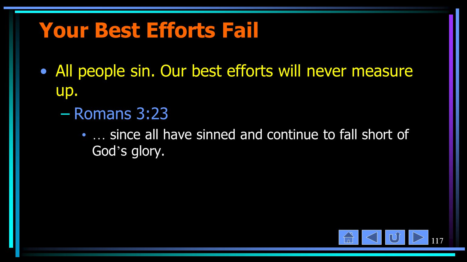 117 Your Best Efforts Fail All people sin. Our best efforts will never measure up.