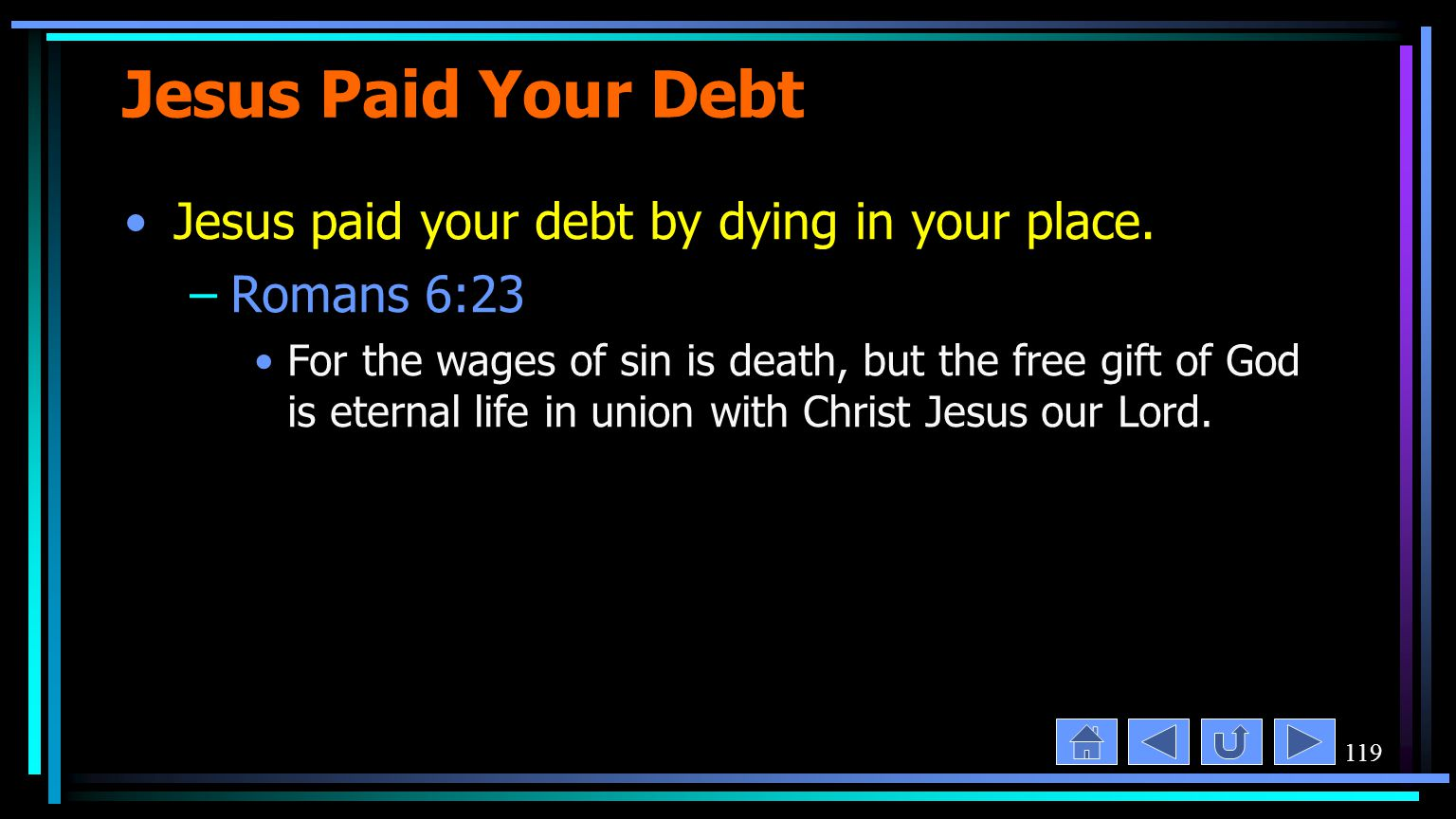119 Jesus Paid Your Debt Jesus paid your debt by dying in your place.