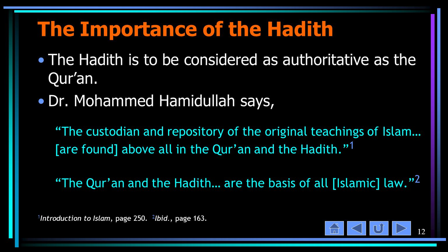 12 The Importance of the Hadith The Hadith is to be considered as authoritative as the Qur'an.