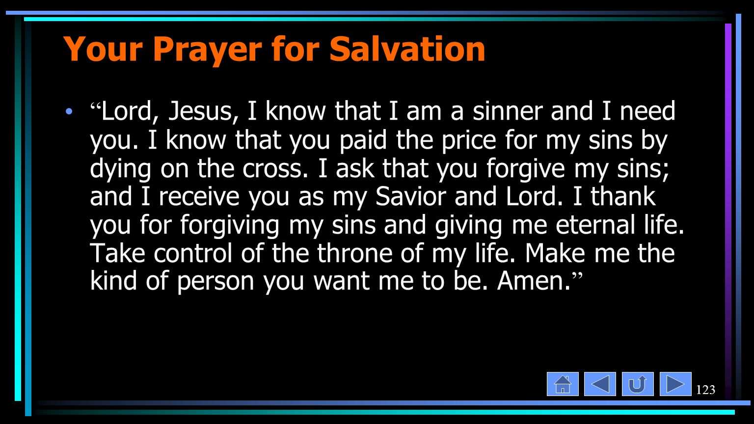 123 Your Prayer for Salvation Lord, Jesus, I know that I am a sinner and I need you.