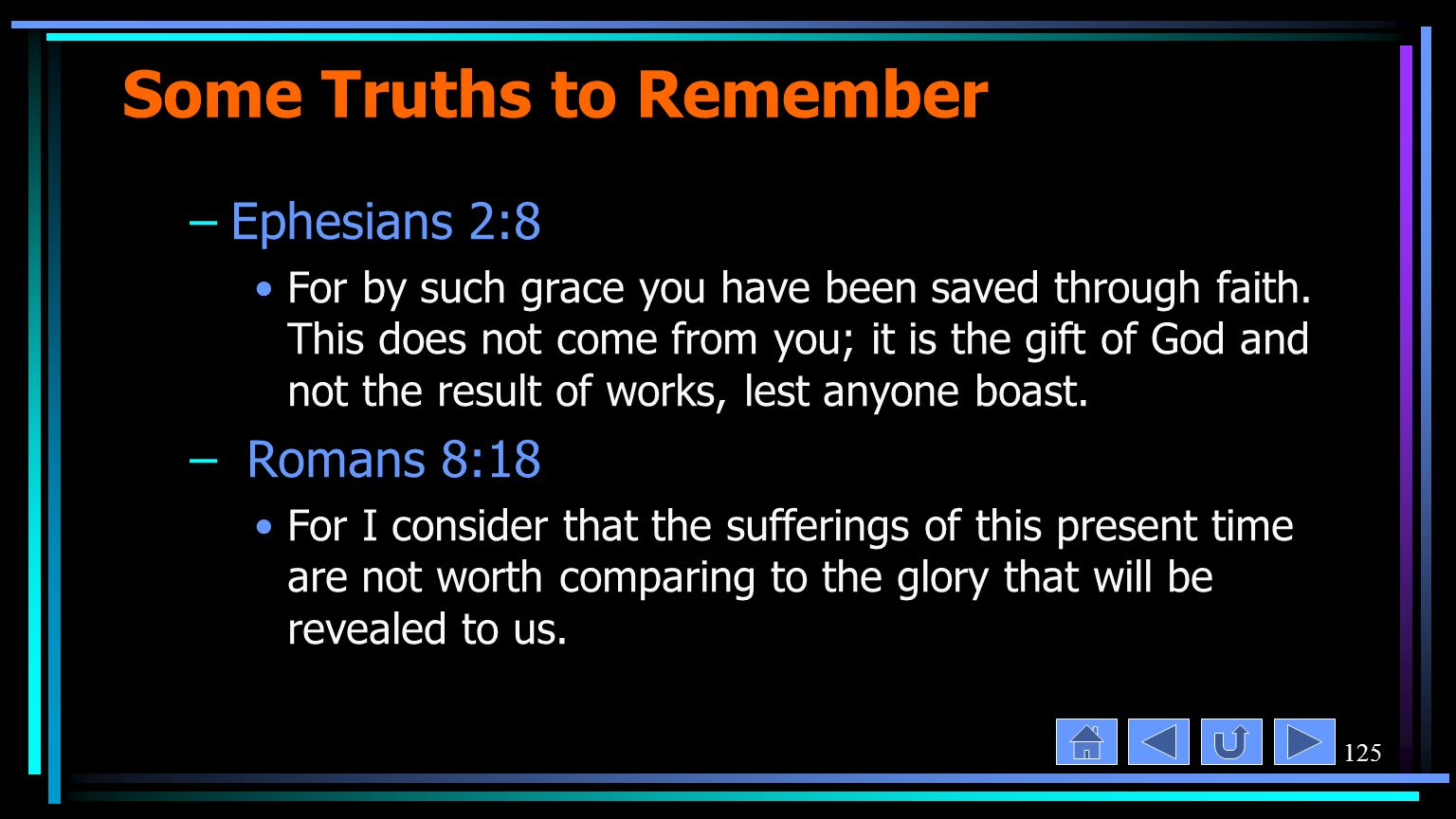 125 Some Truths to Remember –Ephesians 2:8 For by such grace you have been saved through faith.