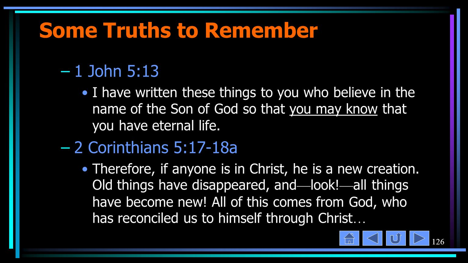 126 Some Truths to Remember –1 John 5:13 I have written these things to you who believe in the name of the Son of God so that you may know that you have eternal life.