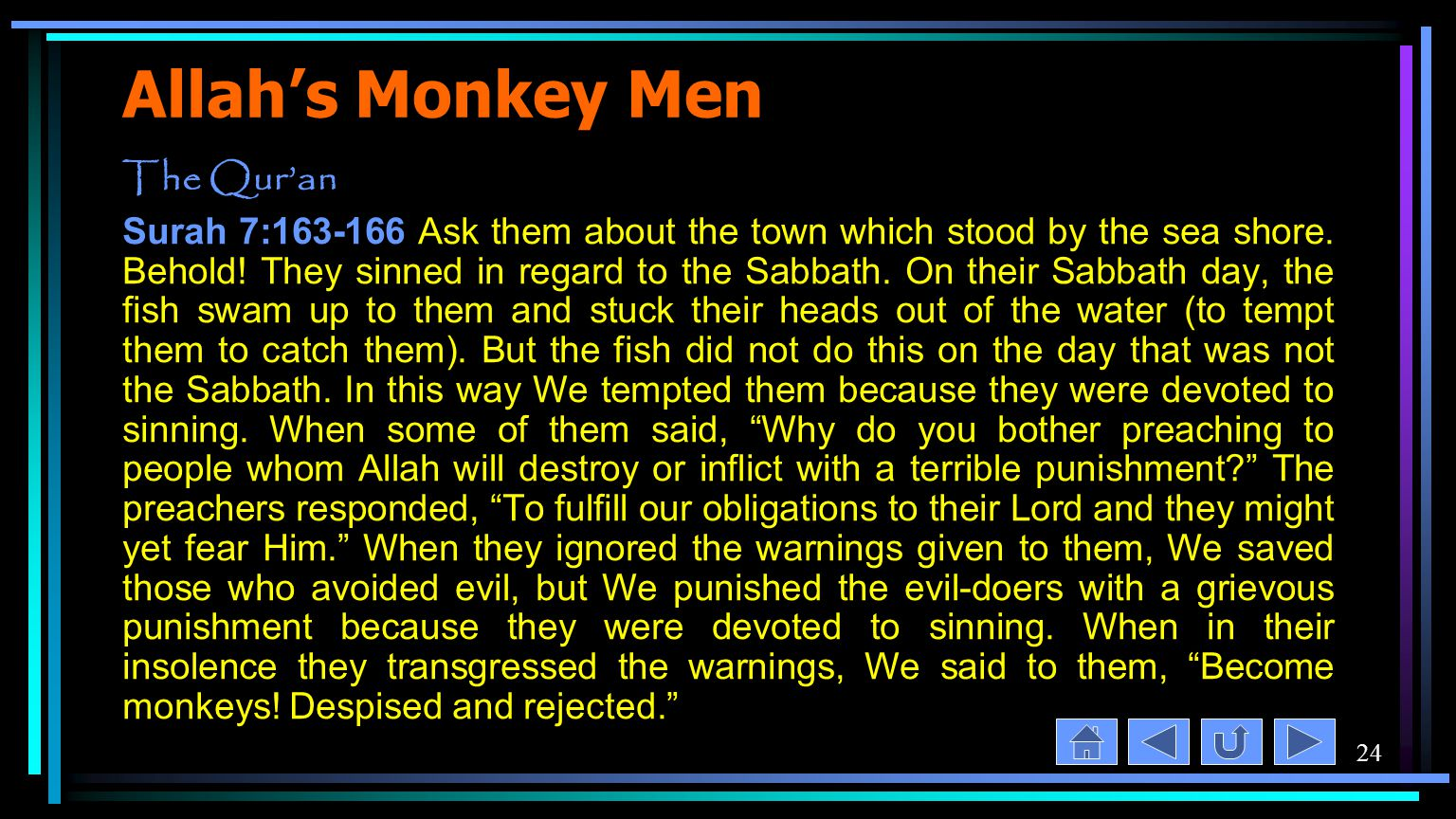 24 Allah's Monkey Men The Qur'an Surah 7:163-166 Ask them about the town which stood by the sea shore.