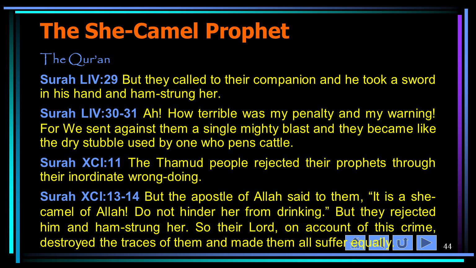 44 The She-Camel Prophet The Qur'an Surah LIV:29 But they called to their companion and he took a sword in his hand and ham-strung her.
