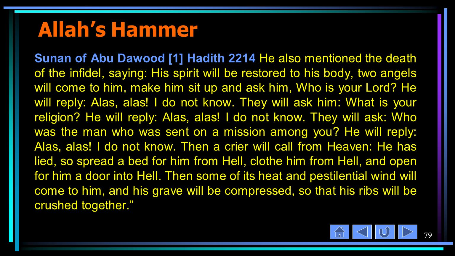 79 Allah's Hammer Sunan of Abu Dawood [1] Hadith 2214 He also mentioned the death of the infidel, saying: His spirit will be restored to his body, two angels will come to him, make him sit up and ask him, Who is your Lord.