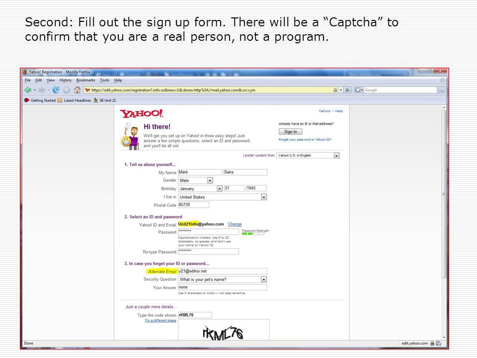 "Second: Fill out the sign up form. There will be a ""Captcha"" to confirm that you are a real person, not a program."