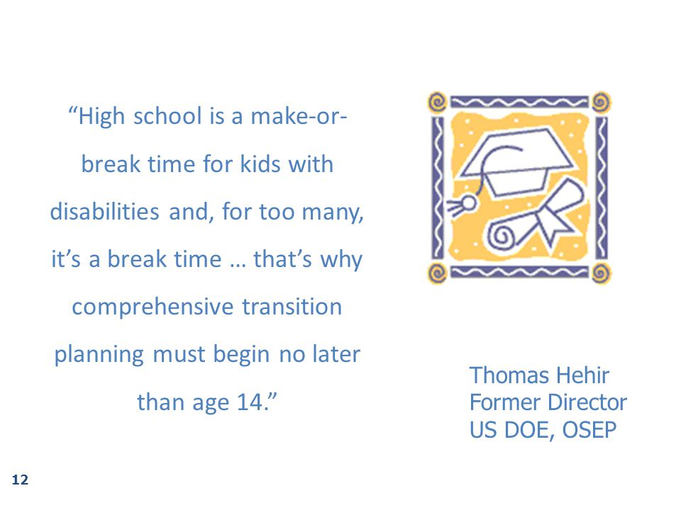 "Thomas Hehir Former Director US DOE, OSEP ""High school is a make-or- break time for kids with disabilities and, for too many, it's a break time … that"