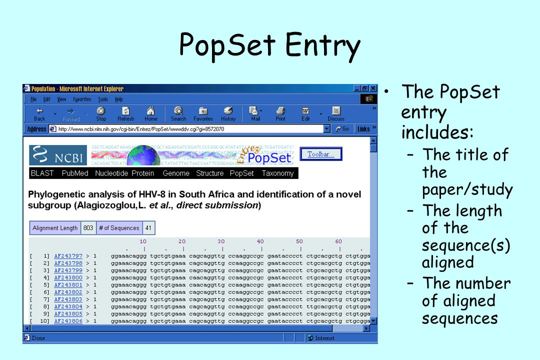 PopSet Entry The PopSet entry includes: –The title of the paper/study –The length of the sequence(s) aligned –The number of aligned sequences