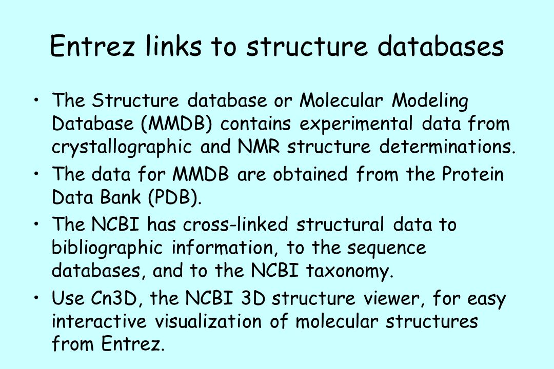 Entrez links to structure databases The Structure database or Molecular Modeling Database (MMDB) contains experimental data from crystallographic and NMR structure determinations.