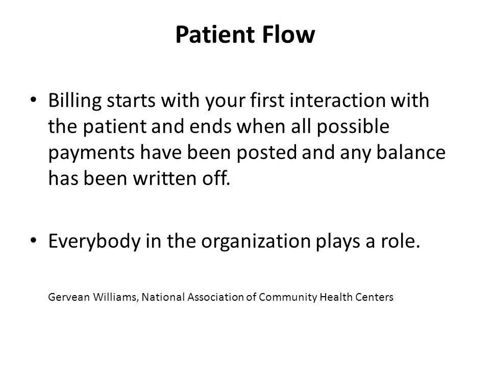 Patient Flow Billing starts with your first interaction with the patient and ends when all possible payments have been posted and any balance has been written off.