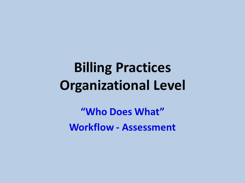 Billing Practices Organizational Level Who Does What Workflow - Assessment