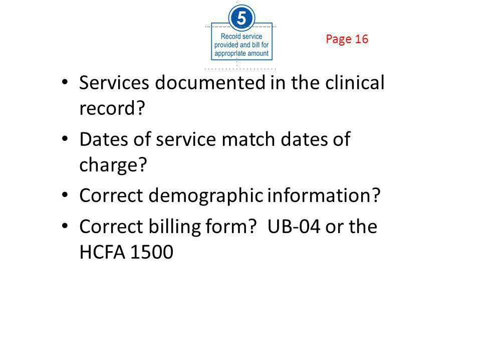 Services documented in the clinical record. Dates of service match dates of charge.