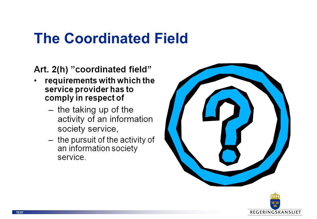 """TEST The Coordinated Field Art. 2(h) """"coordinated field"""" requirements with which the service provider has to comply in respect of –the taking up of th"""