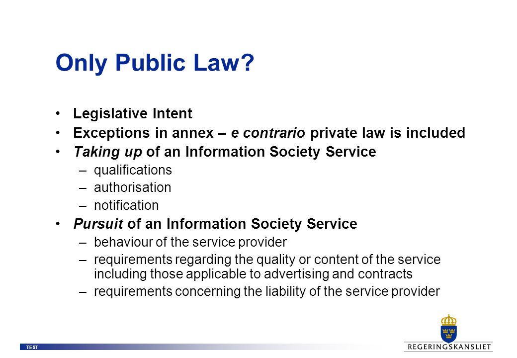 TEST Only Public Law? Legislative Intent Exceptions in annex – e contrario private law is included Taking up of an Information Society Service –qualif