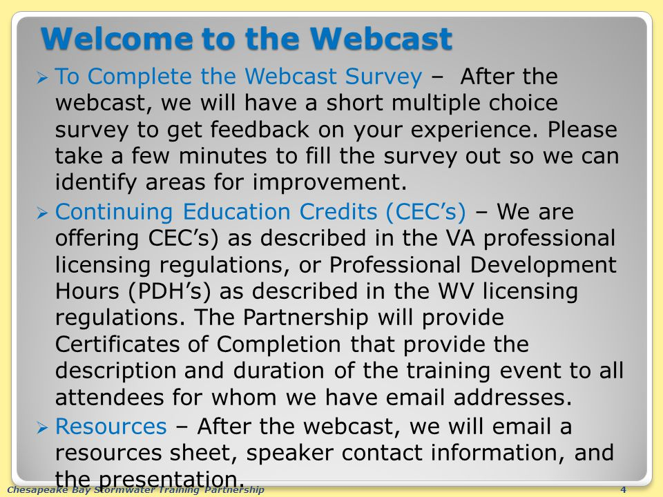 Chesapeake Bay Stormwater Training Partnership4 Welcome to the Webcast  To Complete the Webcast Survey – After the webcast, we will have a short multiple choice survey to get feedback on your experience.
