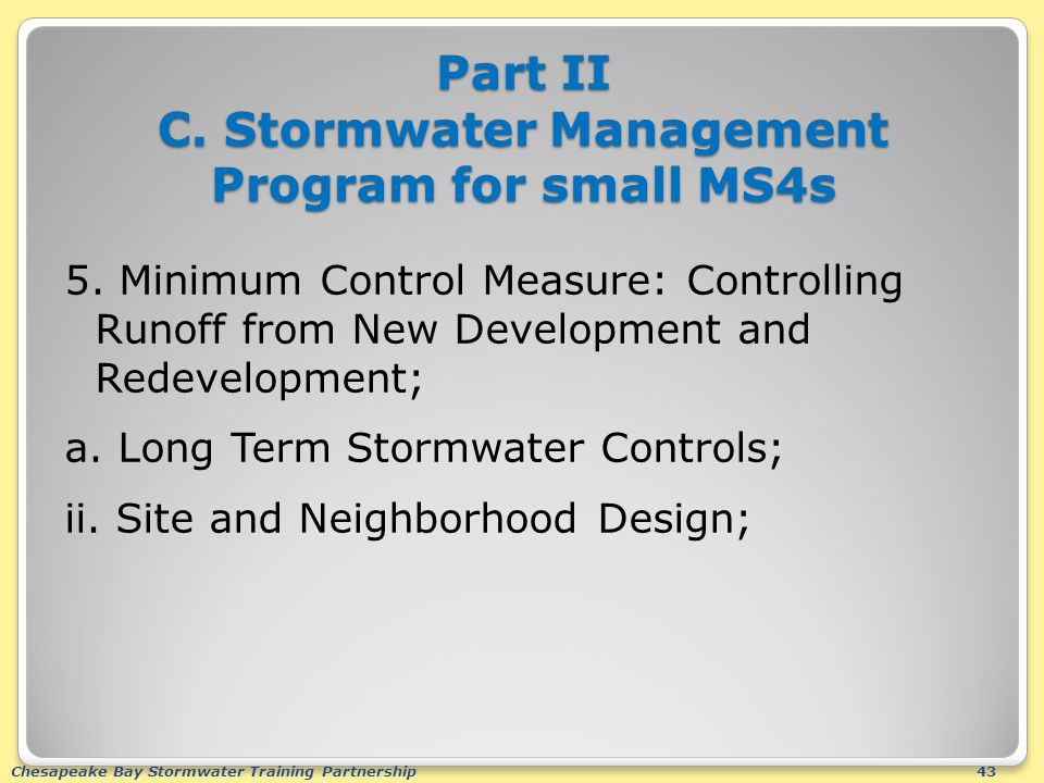 Chesapeake Bay Stormwater Training Partnership43 Part II C. Stormwater Management Program for small MS4s 5. Minimum Control Measure: Controlling Runof