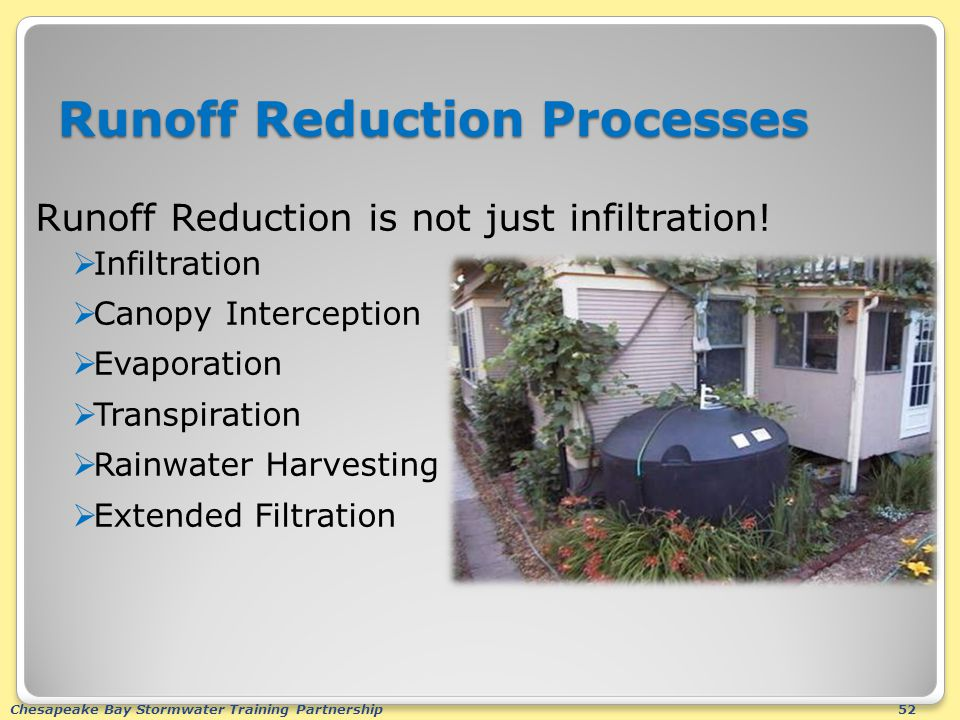 Chesapeake Bay Stormwater Training Partnership52 Runoff Reduction Processes Runoff Reduction is not just infiltration.