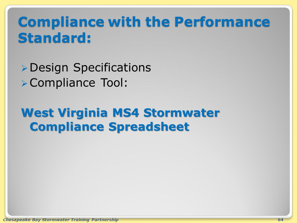 Chesapeake Bay Stormwater Training Partnership64 Compliance with the Performance Standard:  Design Specifications  Compliance Tool: West Virginia MS4 Stormwater Compliance Spreadsheet