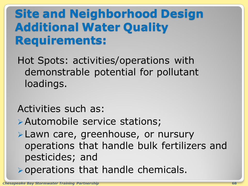 Chesapeake Bay Stormwater Training Partnership68 Site and Neighborhood Design Additional Water Quality Requirements: Hot Spots: activities/operations