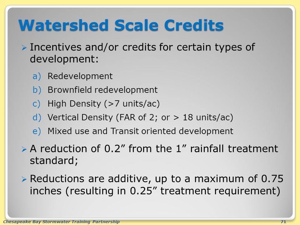 Chesapeake Bay Stormwater Training Partnership71 Watershed Scale Credits  Incentives and/or credits for certain types of development: a)Redevelopment