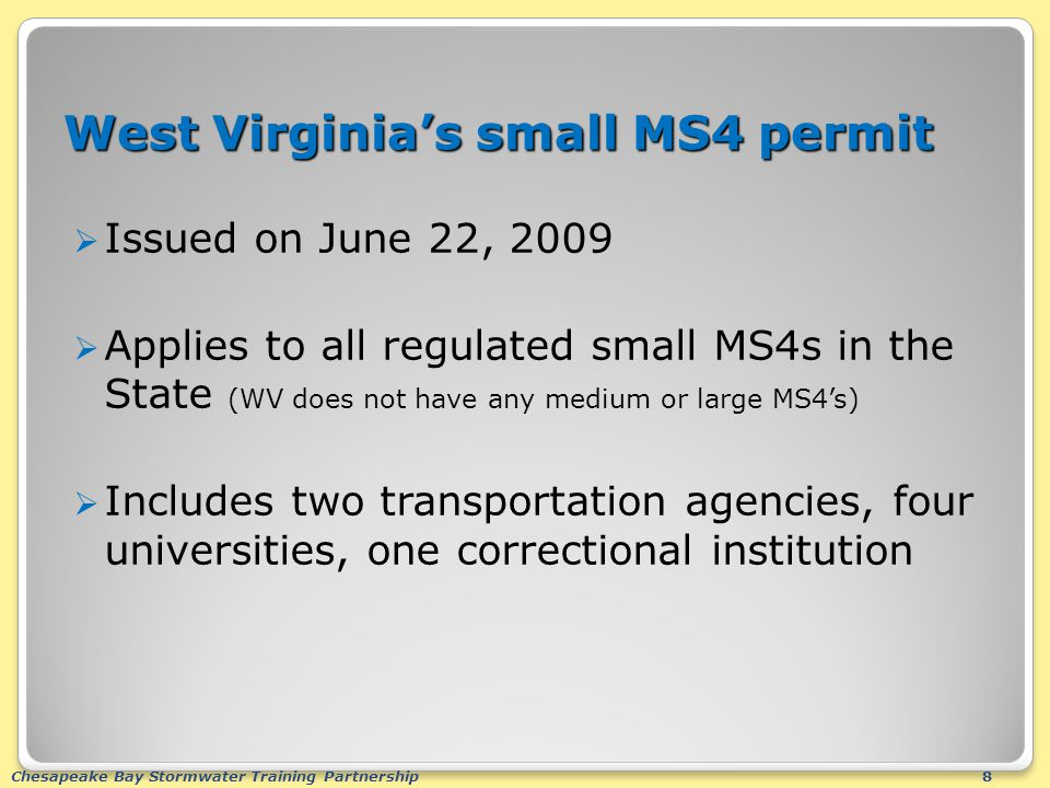 Chesapeake Bay Stormwater Training Partnership8 West Virginia's small MS4 permit  Issued on June 22, 2009  Applies to all regulated small MS4s in th