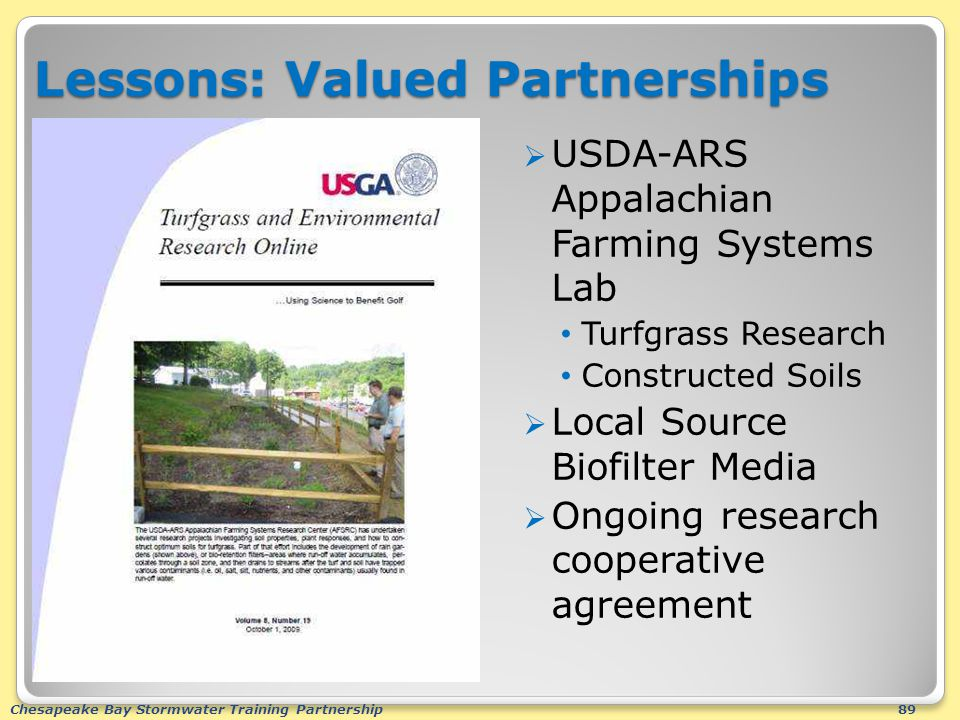 Chesapeake Bay Stormwater Training Partnership89 Lessons: Valued Partnerships  USDA-ARS Appalachian Farming Systems Lab Turfgrass Research Constructed Soils  Local Source Biofilter Media  Ongoing research cooperative agreement