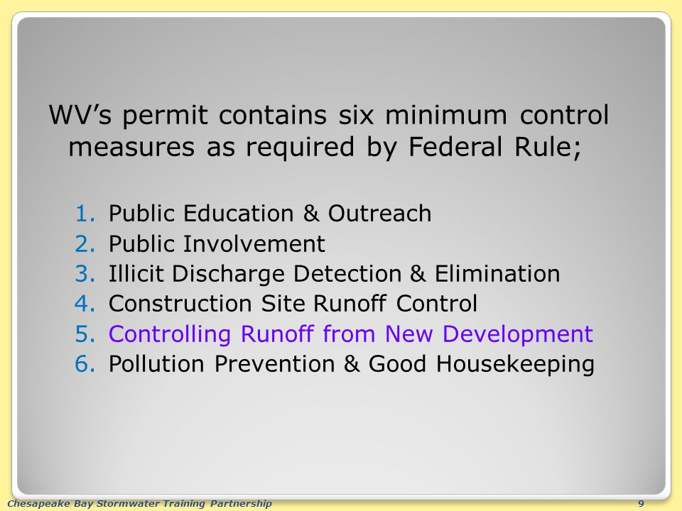 Chesapeake Bay Stormwater Training Partnership9 WV's permit contains six minimum control measures as required by Federal Rule; 1.Public Education & Ou