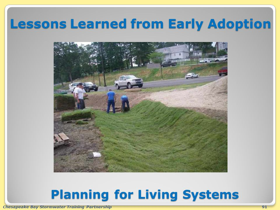 Chesapeake Bay Stormwater Training Partnership91 Lessons Learned from Early Adoption Planning for Living Systems