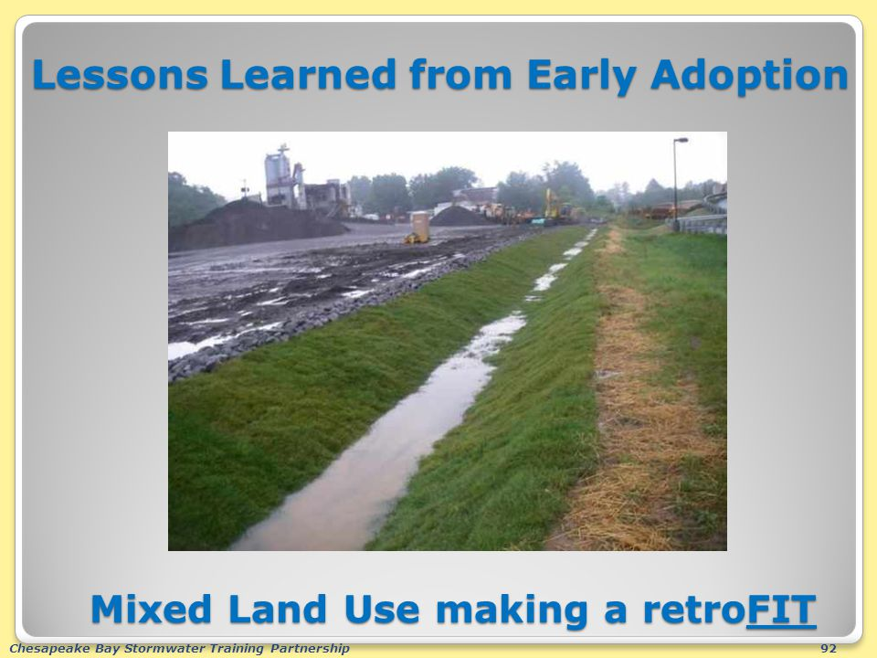 Chesapeake Bay Stormwater Training Partnership92 Lessons Learned from Early Adoption Mixed Land Use making a retroFIT