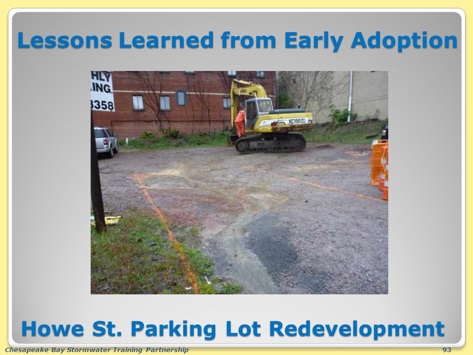 Chesapeake Bay Stormwater Training Partnership93 Lessons Learned from Early Adoption Howe St. Parking Lot Redevelopment