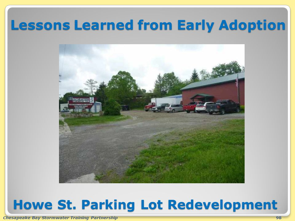 Chesapeake Bay Stormwater Training Partnership98 Lessons Learned from Early Adoption Howe St.