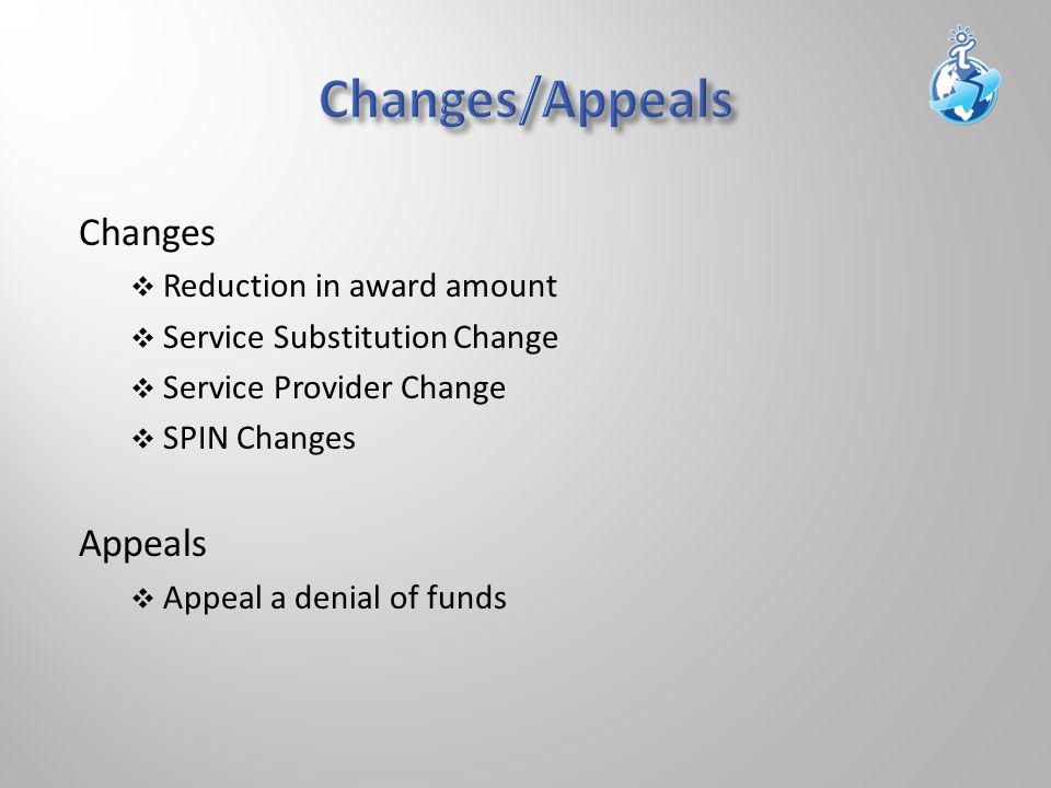 Changes  Reduction in award amount  Service Substitution Change  Service Provider Change  SPIN Changes Appeals  Appeal a denial of funds
