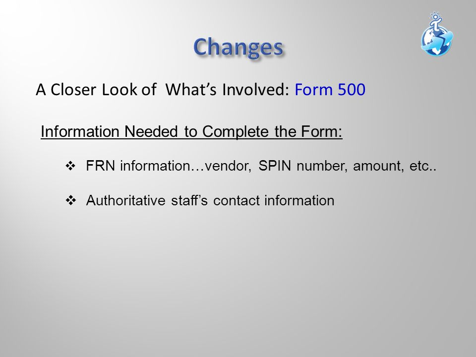 A Closer Look of What's Involved: Form 500 Information Needed to Complete the Form:  FRN information…vendor, SPIN number, amount, etc..