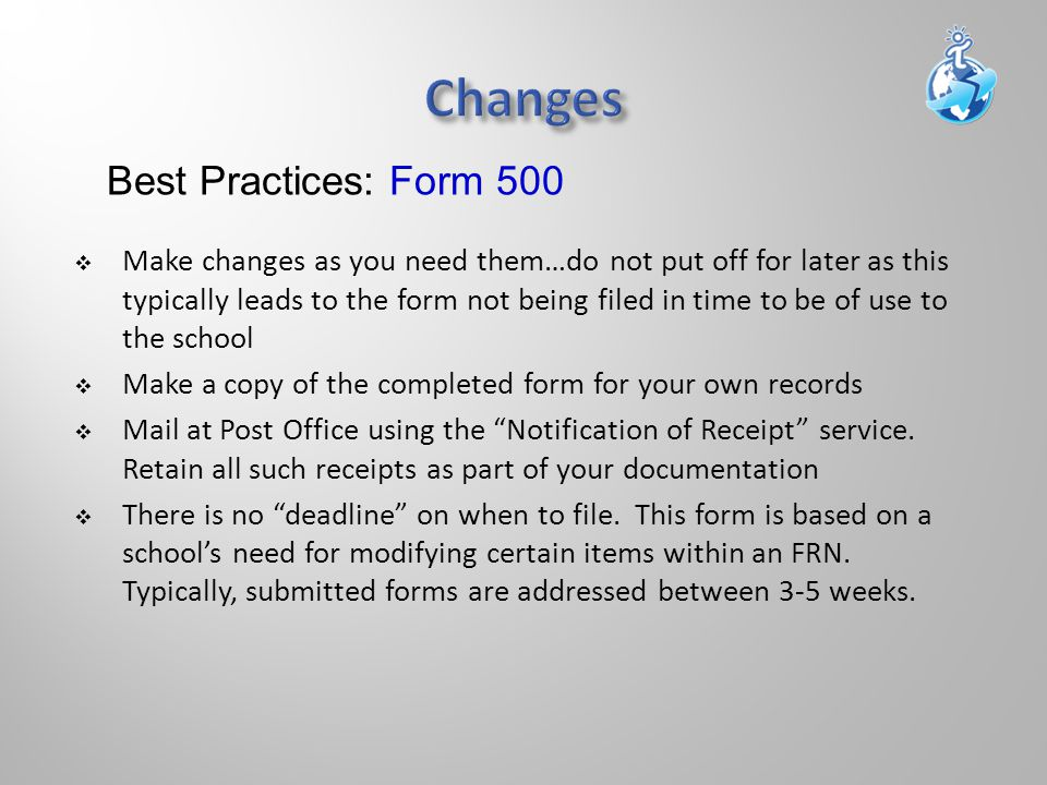  Make changes as you need them…do not put off for later as this typically leads to the form not being filed in time to be of use to the school  Make a copy of the completed form for your own records  Mail at Post Office using the Notification of Receipt service.