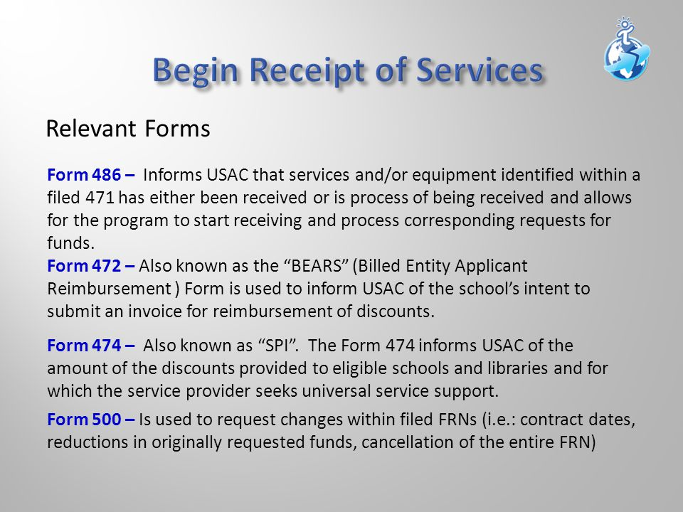 Relevant Forms Form 472 – Also known as the BEARS (Billed Entity Applicant Reimbursement ) Form is used to inform USAC of the school's intent to submit an invoice for reimbursement of discounts.