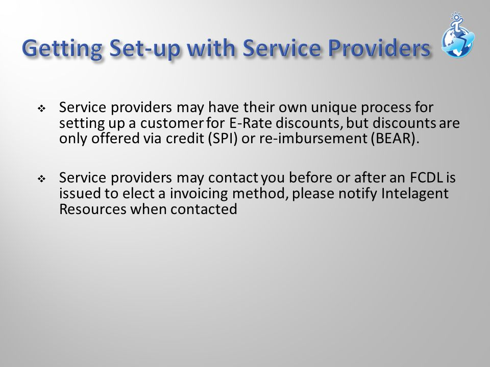  Service providers may have their own unique process for setting up a customer for E-Rate discounts, but discounts are only offered via credit (SPI) or re-imbursement (BEAR).