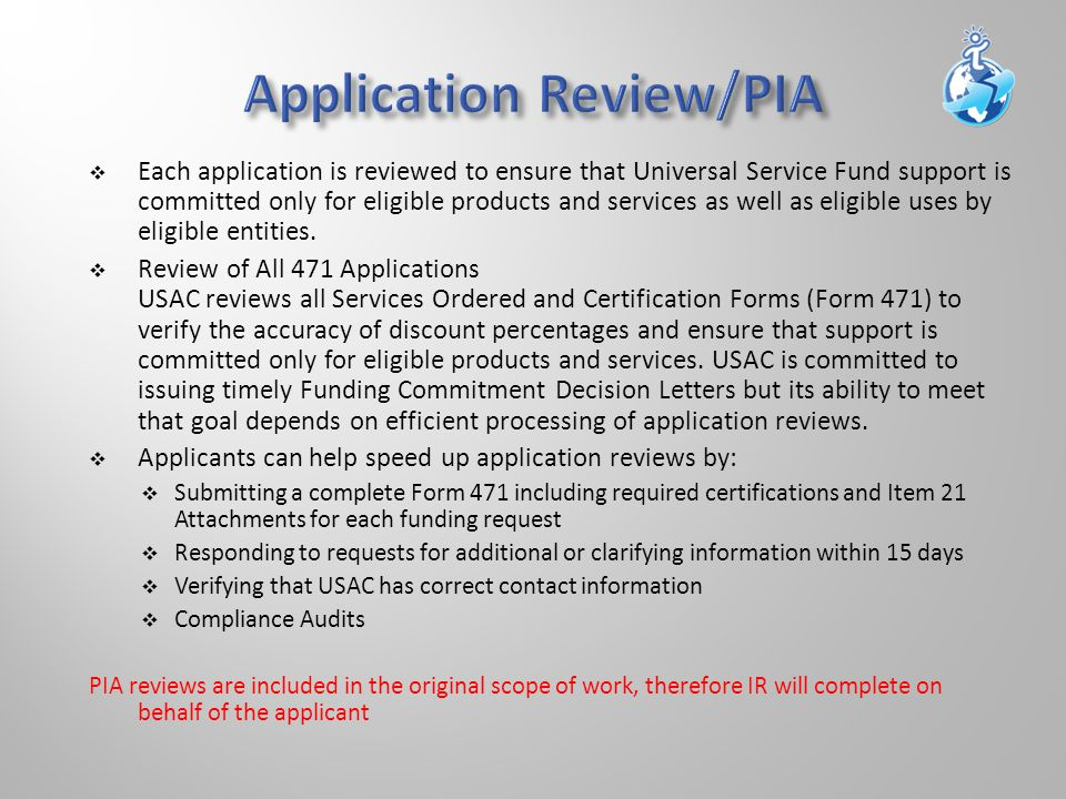 Service Substitution process for initiating:  Meet criteria for service substitutions  Make application for substitutions  USAC review of service substitutions  Timeline for Requests / Corrections to Installed components  Service Substitutions initiated by service providers due to discontinued products IR can file Service Subs for the applicant but since it is not within the original scope of work, additional hourly fees will be charged.