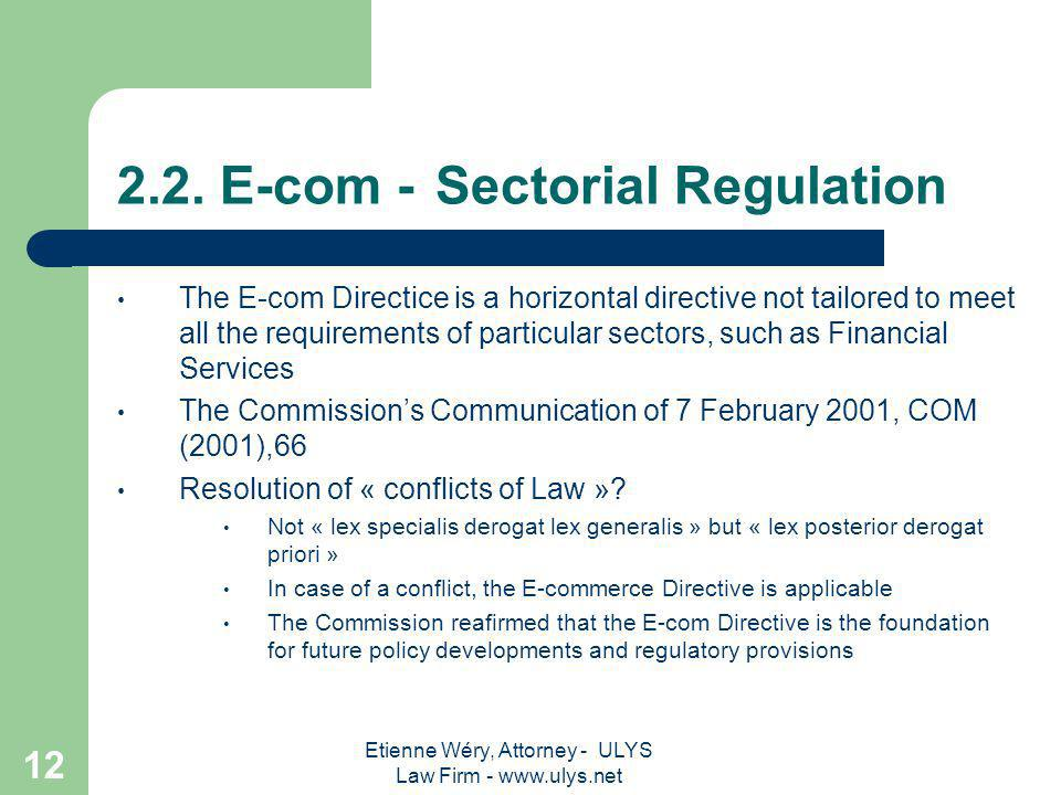 Etienne Wéry, Attorney - ULYS Law Firm - www.ulys.net 11 2.1. Financial regulations  Directive 2000/12/EC of the European Parliament and of the Counc