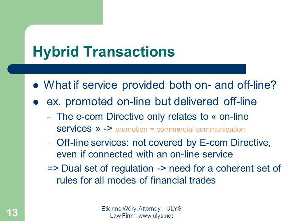 Etienne Wéry, Attorney - ULYS Law Firm - www.ulys.net 12 2.2. E-com -Sectorial Regulation The E-com Directice is a horizontal directive not tailored t