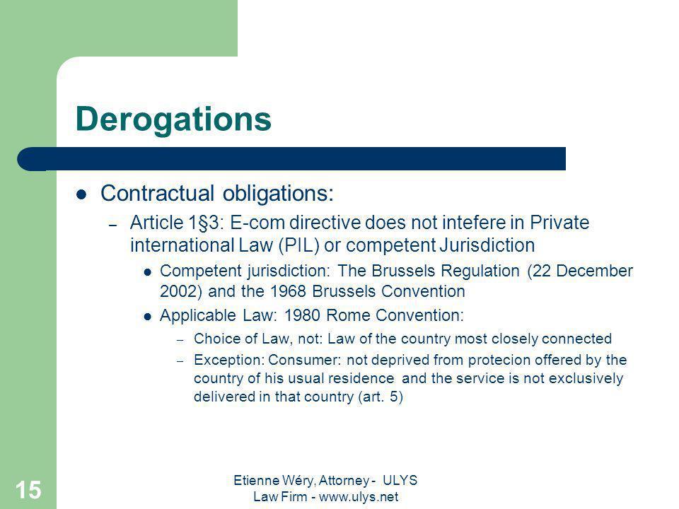 Etienne Wéry, Attorney - ULYS Law Firm - www.ulys.net 14 Derogations to the Internal Market Clause: the Annex If listed in the Annex, Internal Market