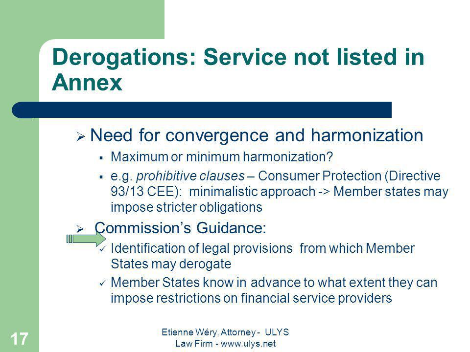 Etienne Wéry, Attorney - ULYS Law Firm - www.ulys.net 16 Derogations: Service not listed in Annex Internal market Clause applicable, so Home country r