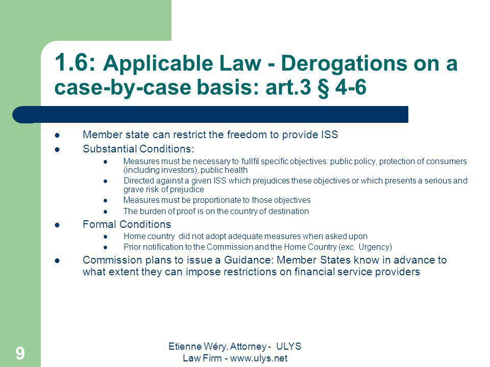 Etienne Wéry, Attorney - ULYS Law Firm - www.ulys.net 8 1.5. General Derogations: art. 3§3 the Annex Contractual obligations concerning consumer contr