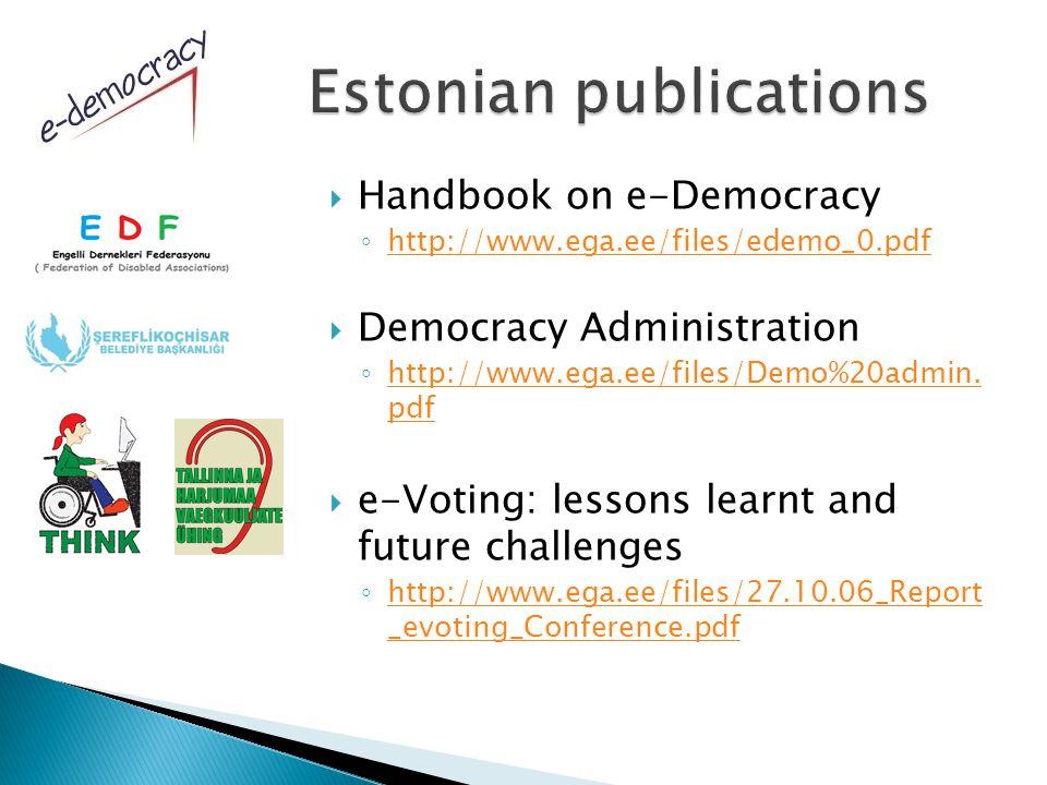  Handbook on e-Democracy ◦ http://www.ega.ee/files/edemo_0.pdf http://www.ega.ee/files/edemo_0.pdf  Democracy Administration ◦ http://www.ega.ee/files/Demo%20admin.