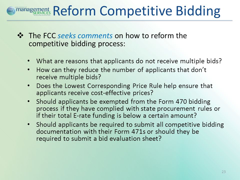 Reform Competitive Bidding  The FCC seeks comments on how to reform the competitive bidding process: What are reasons that applicants do not receive multiple bids.